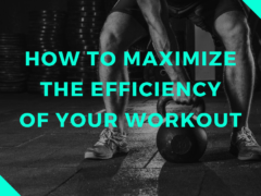 How To Maximize The Efficiency of Your Workout