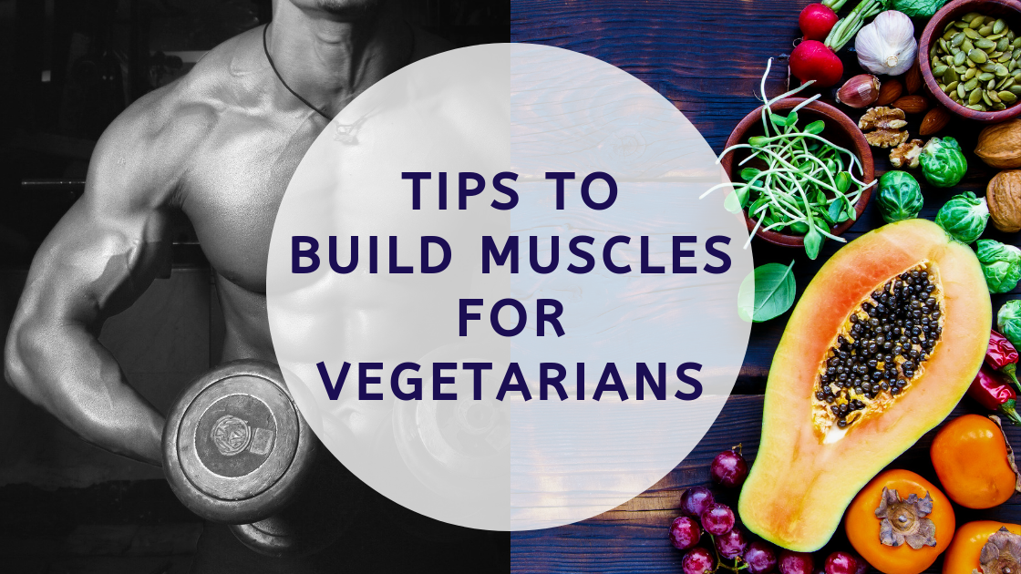 Tips To Build Muscles for Vegetarians