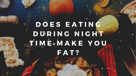 Does Eating During Night Time Make You Fat_